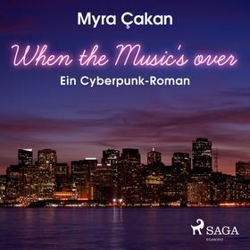 When the Music's Over - Ein Cyberpunk-Roman (Ungekürzt)