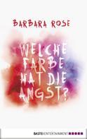 Barbara Rose: Welche Farbe hat die Angst? ★★★★★