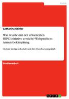 Catharina Köhler: Was wurde mit der erweiterten HIPC-Initiative erreicht? Weltproblem: Armutsbekämpfung