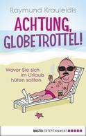 Raymund Krauleidis: Achtung, Globetrottel! ★★★