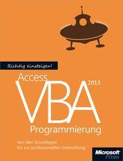 Richtig einsteigen: Access 2013 VBA-Programmierung - Von den Grundlagen bis zur professionellen Entwicklung