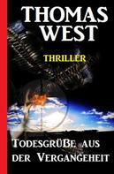 Thomas West: Todesgrüße aus der Vergangenheit: Thriller
