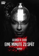 George H. Coxe: EINE MINUTE ZU SPÄT