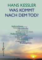 Hans Kessler: Was kommt nach dem Tod? ★★★★