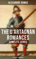 Alexandre Dumas: The D'Artagnan Romances - Complete Series (All 6 Books in One Edition)