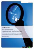 Holger Weber: Suchmaschinen. Optimierung und Marketing