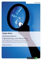 Suchmaschinen. Optimierung und Marketing - Ein Überblick über die verschiedenen Technologien und Einsatzmöglichkeiten mit dem Schwerpunkt Google