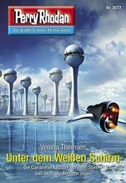 "Perry Rhodan 3077: Unter dem Weißen Schirm - Perry Rhodan-Zyklus ""Mythos"""