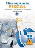 José Pérez Chávez: Discrepancia Fiscal. Cómo prevenirla y, en su caso, aclararla correctamente 2017