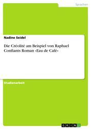 Die Créolité am Beispiel von Raphael Confiants Roman «Eau de Café»