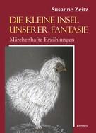 Susanne Zeitz: Die kleine Insel unserer Fantasie