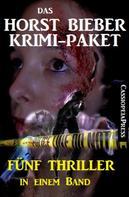Horst Bieber: Das Horst Bieber Krimi-Paket: Fünf Thriller in einem Band