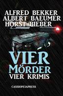 Alfred Bekker: Vier Mörder: Vier Krimis