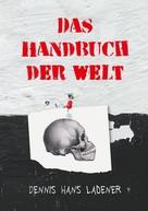 Dennis Hans Ladener: Das Handbuch der Welt