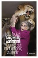 Lotte Tobisch: Langweilig war mir nie ★★★★