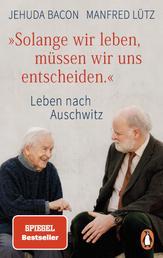 """""""Solange wir leben, müssen wir uns entscheiden."""" - Leben nach Auschwitz"""