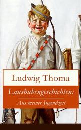 Lausbubengeschichten: Aus meiner Jugendzeit - Ein Klassiker der bayerischen Literatur gewürzt mit Humor und Satire