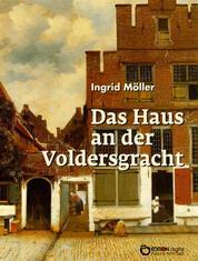 Das Haus an der Voldersgracht - Ein Vermeer-Roman