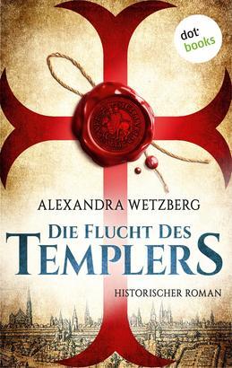 Die Flucht des Templers: Der letzte Ritter vom Tempelhof - Erster Roman