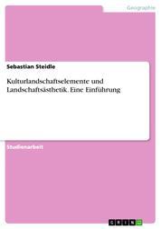 Kulturlandschaftselemente und Landschaftsästhetik. Eine Einführung