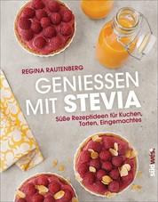 Genießen mit Stevia - Süße Rezeptideen für Kuchen, Torten, Eingemachtes