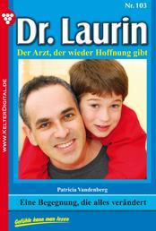 Dr. Laurin 103 – Arztroman - Eine Begegnung, die alles verändert