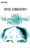 Jens Lubbadeh: Das Neanderthal-Projekt ★★★★