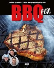 BBQ pur! - Außergewöhnliche Barbecue- und Grill-Rezepte
