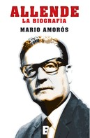 Mario Amorós: Allende. La biografía