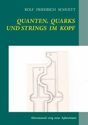 Quanten, Quarks und Strings im Kopf - Abertausend ewig neue Aphorismen