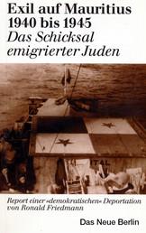 """Exil auf Mauritius 1940 bis 1945 - Report einer """"demokratischen"""" Deportation jüdischer Flüchtlinge"""