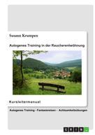 Susann Krumpen: Autogenes Training in der Raucherentwöhnung - Kursleitermanual