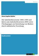 Anna-Sophie Buhler: Die Aufschreibesysteme 1800, 1900 und Ideen zum Aufschreibesystem 2000 sowie Überlegungen zur Entstehung von Medien durch militärische Forschung