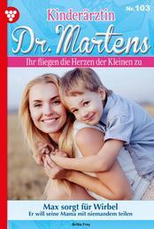 Kinderärztin Dr. Martens 103 – Arztroman - Max sorgt für Wirbel
