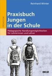 Praxisbuch Jungen in der Schule - Pädagogische Handlungsmöglichkeiten für Lehrerinnen und Lehrer