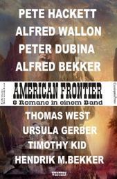 American Frontier: 8 Romane in einem Band - Cassiopeiapress Western/ Edition Bärenklau
