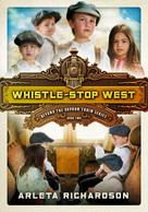 Arleta Richardson: Whistle-Stop West