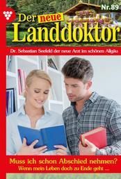Der neue Landdoktor 89 – Arztroman - Muss ich schon Abschied nehmen?