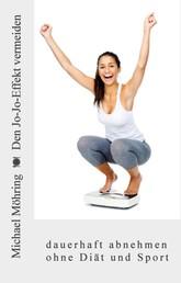 Den Jo-Jo-Effekt vermeiden - dauerhaft abnehmen ohne Diät und Sport