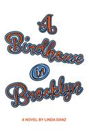 Linda Danz: A Birdhouse In Brooklyn