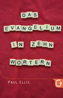 Paul Ellis: Das Evangelium in zehn Wörtern