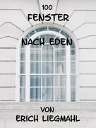 Erich Liegmahl: 100 Fenster nach Eden