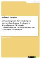 Andreas H. Hamacher: Anforderungen an die Gestaltung der Internen Revision und des Internen Kontrollsystems (IKS) in einer Unternehmung zur Erfüllung der Corporate Governance Erfordernisse