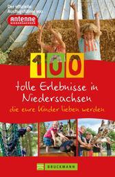 100 tolle Erlebnisse in Niedersachsen, die eure Kinder lieben werden - Der offizielle Ausflugsführer von Antenne Niedersachsen