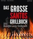 Rudolf Jaeger: Grillen: Santos – Das Grillbuch. 100 Rezepte vom Grillprofi. Eine Grillbibel der besten Grill- und BBQ-Rezepte. Von den Santos-Grillmeistern.
