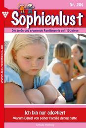 Sophienlust 204 – Familienroman - Ich bin nur adoptiert
