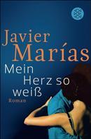 Javier Marías: Mein Herz so weiß ★★★