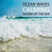 Calming Ocean Waves / Beruhigende Ozean Wellen / Sound Of The Sea / Sanftes Meeresrauschen - Nature Sounds (Without Music) for Deep Sleep, Meditation, Relaxation / Naturgeräusche (ohne Musik) zum Einschlafen, Meditieren, Entspannen