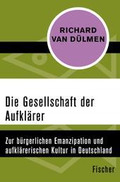 Die Gesellschaft der Aufklärer - Zur bürgerlichen Emanzipation und aufklärerischen Kultur in Deutschland