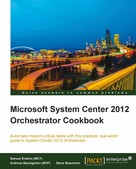 Samuel Erskine (MCT): Microsoft System Center 2012 Orchestrator Cookbook